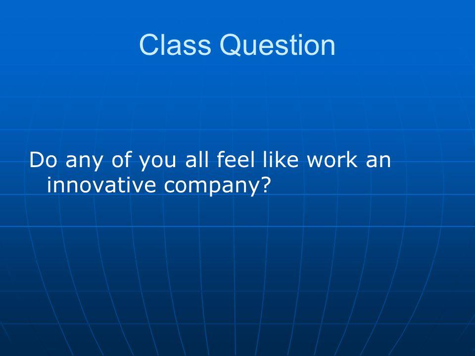 Class Question Do any of you all feel like work an innovative company