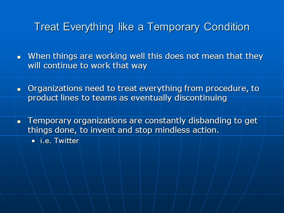 Treat Everything like a Temporary Condition
