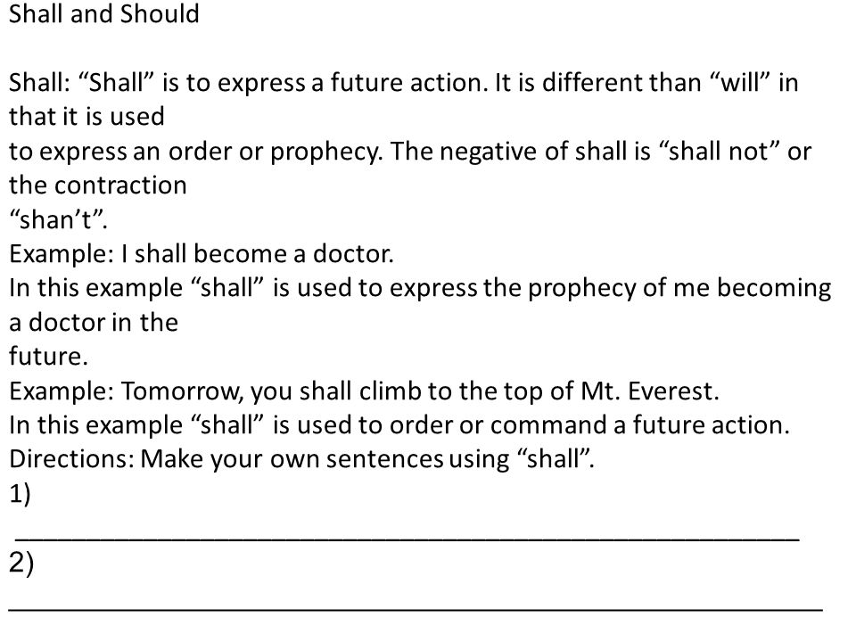 Shall and Should Shall: Shall is to express a future action. It is different than will in that it is used.
