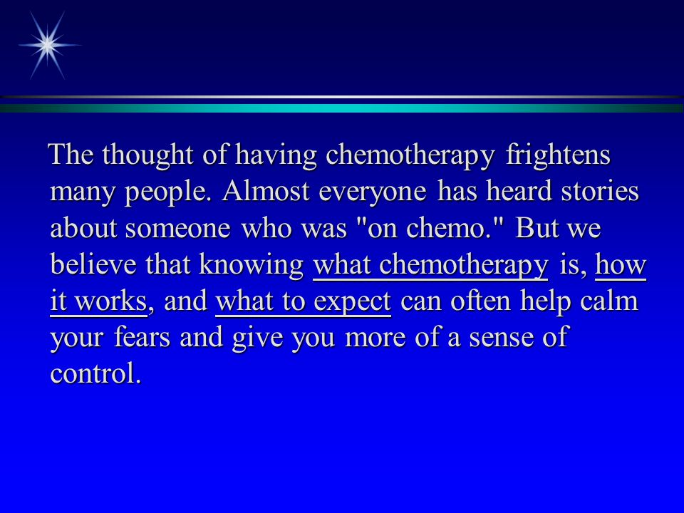 The thought of having chemotherapy frightens many people