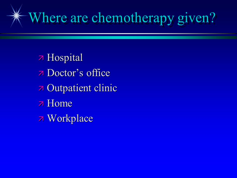 Where are chemotherapy given