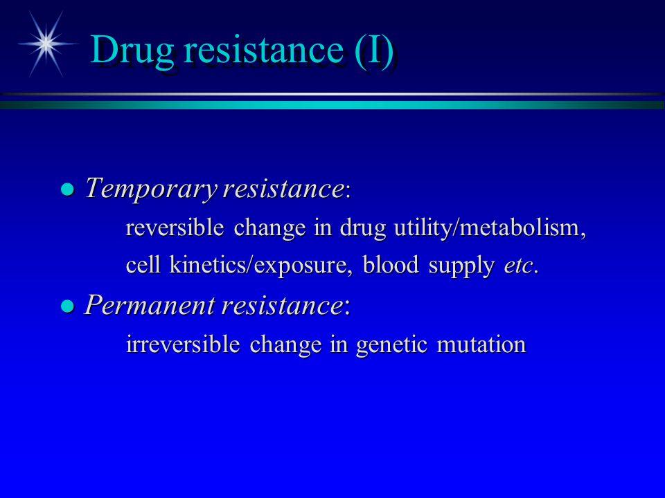 Drug resistance (I) Temporary resistance: Permanent resistance: