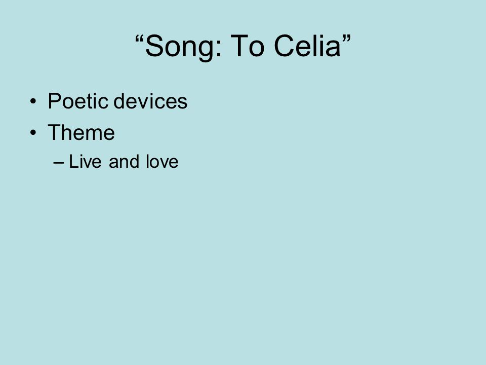 Song: To Celia Poetic devices Theme Live and love