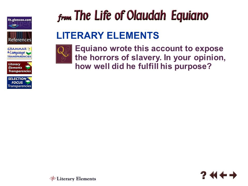 LITERARY ELEMENTS Equiano wrote this account to expose the horrors of slavery. In your opinion, how well did he fulfill his purpose
