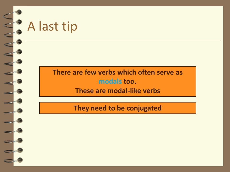 A last tip There are few verbs which often serve as modals too.