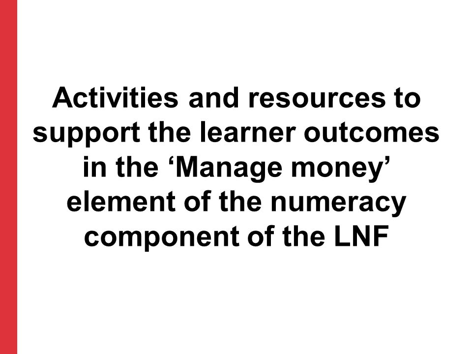 Activities and resources to support the learner outcomes in the 'Manage money' element of the numeracy component of the LNF