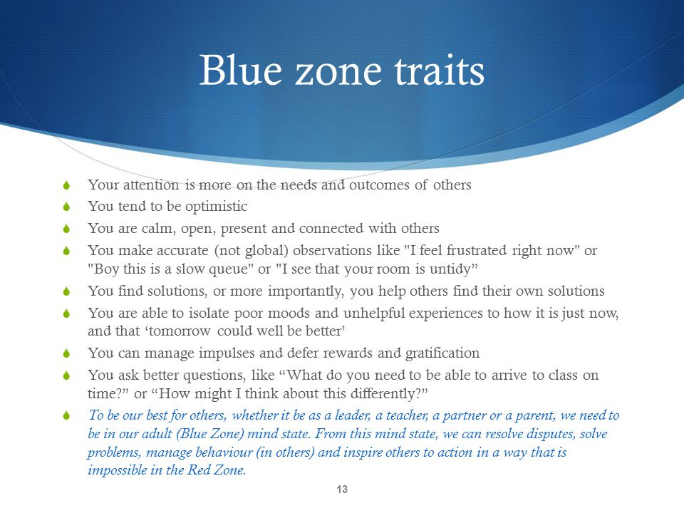 Blue zone traits Your attention is more on the needs and outcomes of others. You tend to be optimistic.