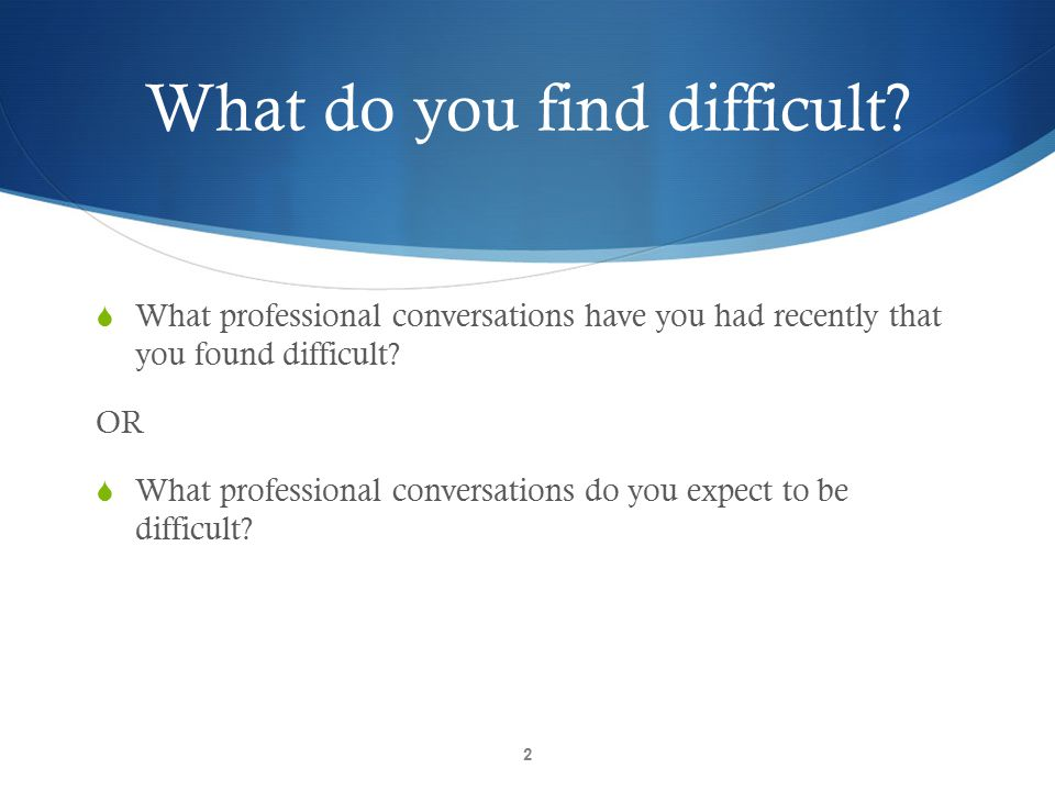 What do you find difficult