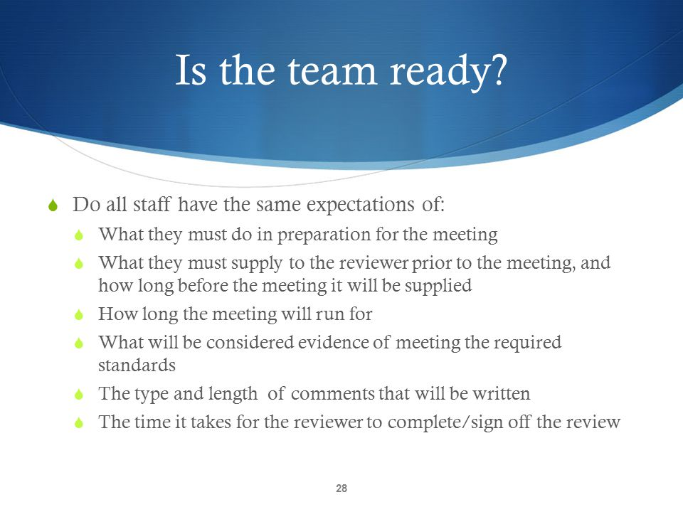Is the team ready Do all staff have the same expectations of: