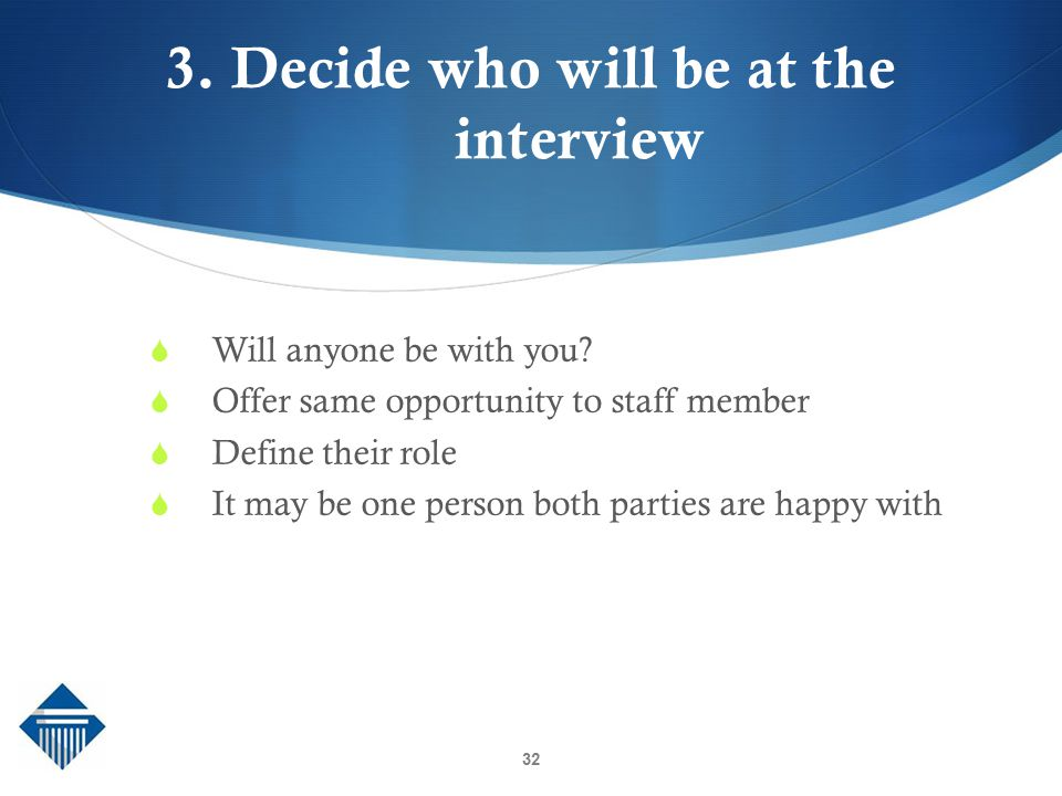 3. Decide who will be at the interview