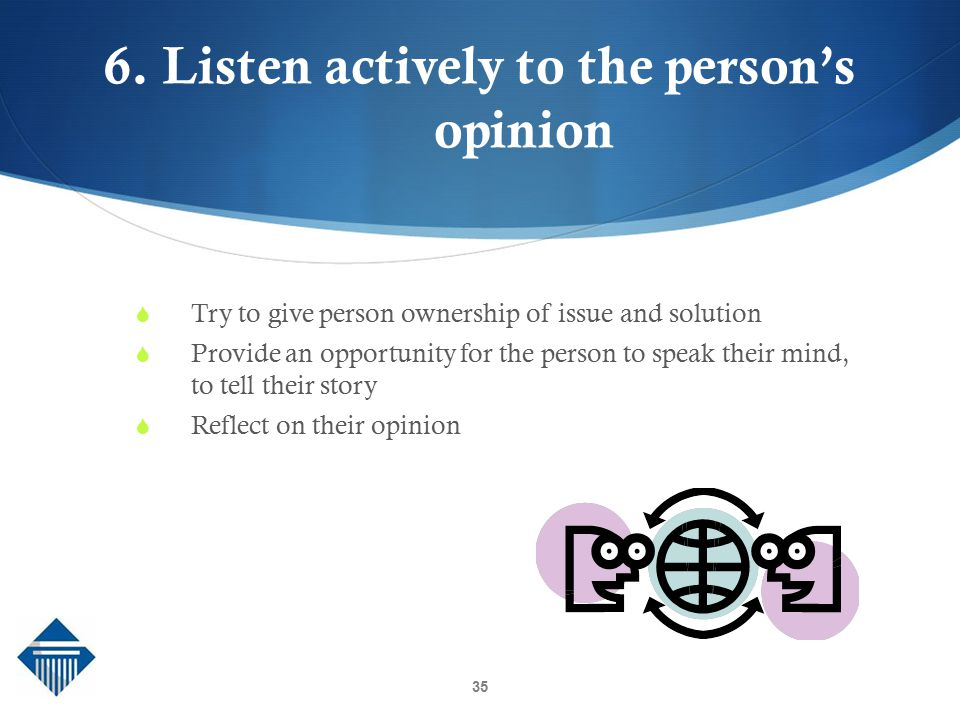 6. Listen actively to the person's opinion