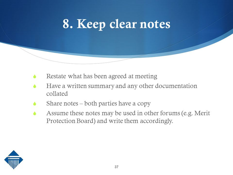 8. Keep clear notes Restate what has been agreed at meeting