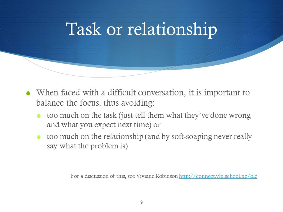 Task or relationship When faced with a difficult conversation, it is important to balance the focus, thus avoiding: