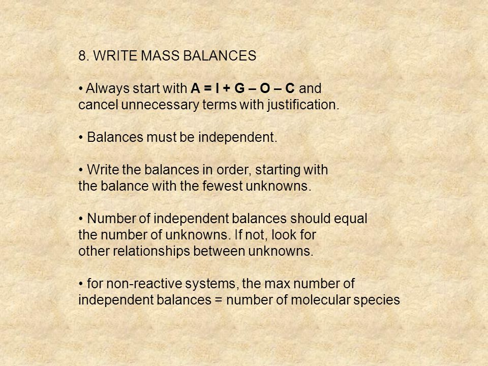 8. WRITE MASS BALANCES • Always start with A = I + G – O – C and. cancel unnecessary terms with justification.