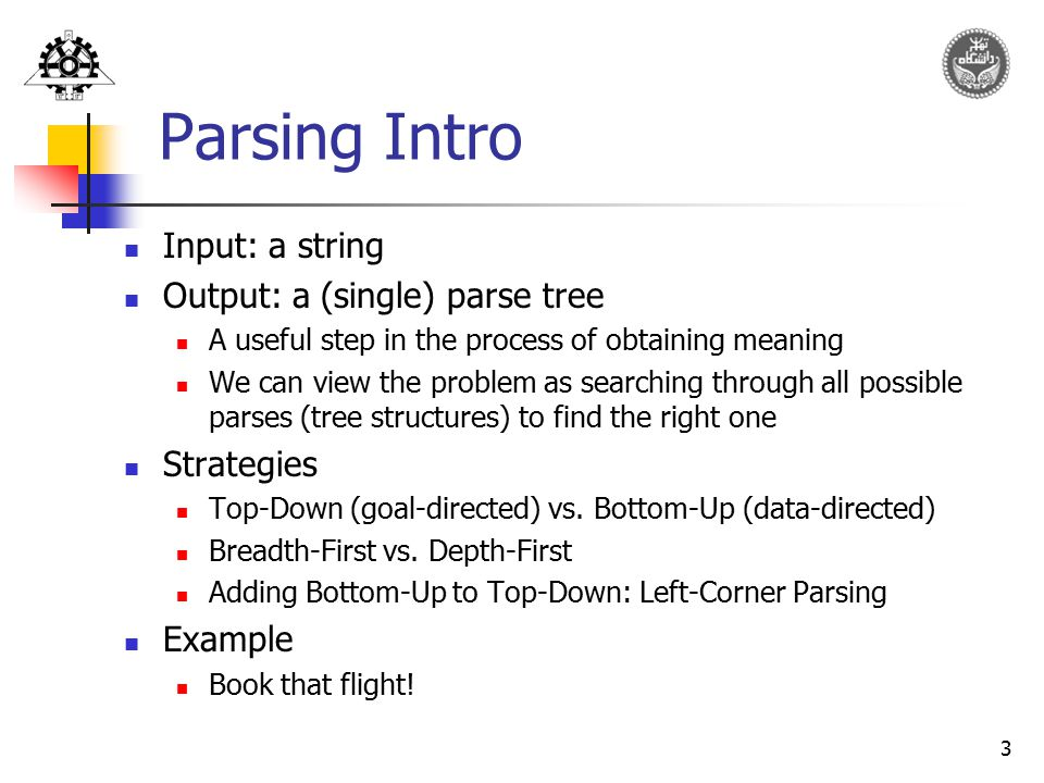 Parsing Intro Input: a string Output: a (single) parse tree Strategies