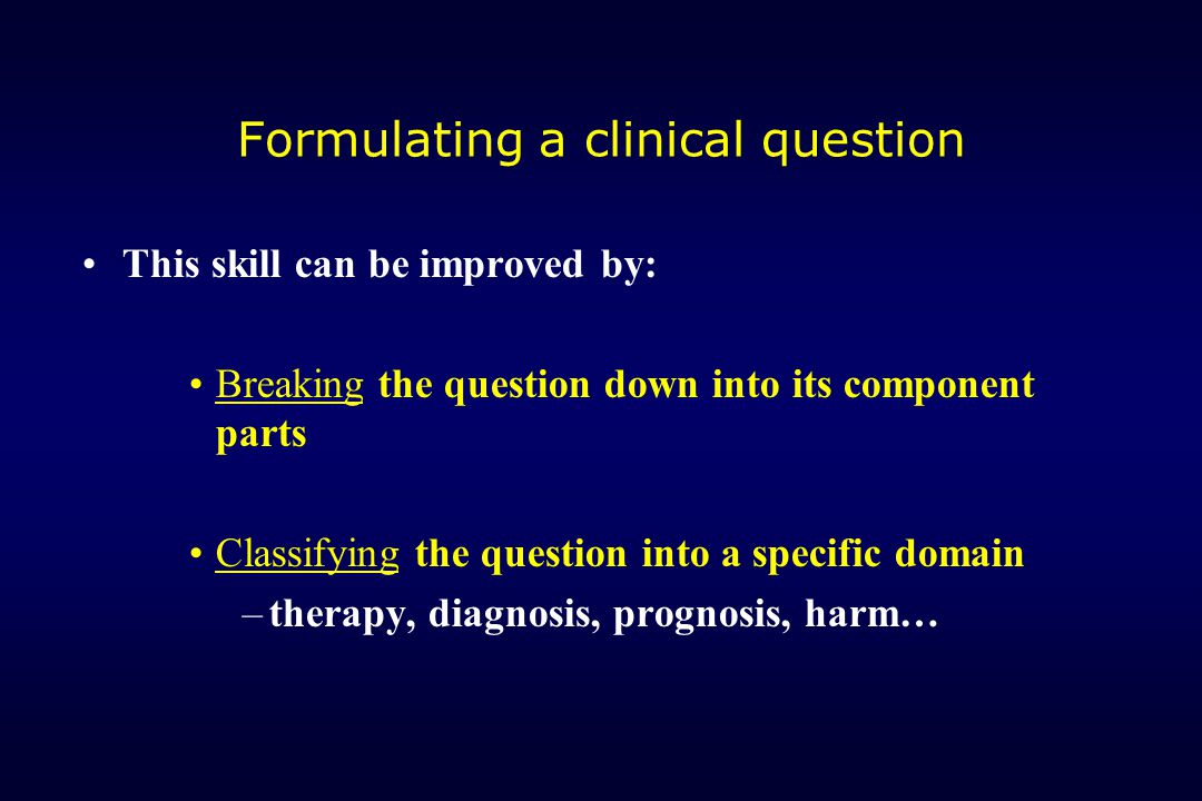 Formulating a clinical question