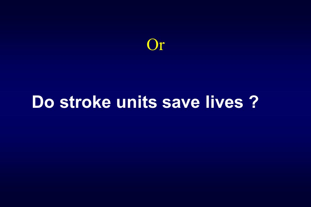 Do stroke units save lives