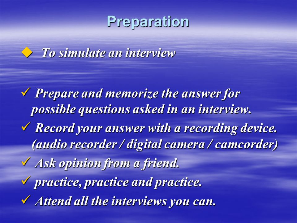 Preparation To simulate an interview