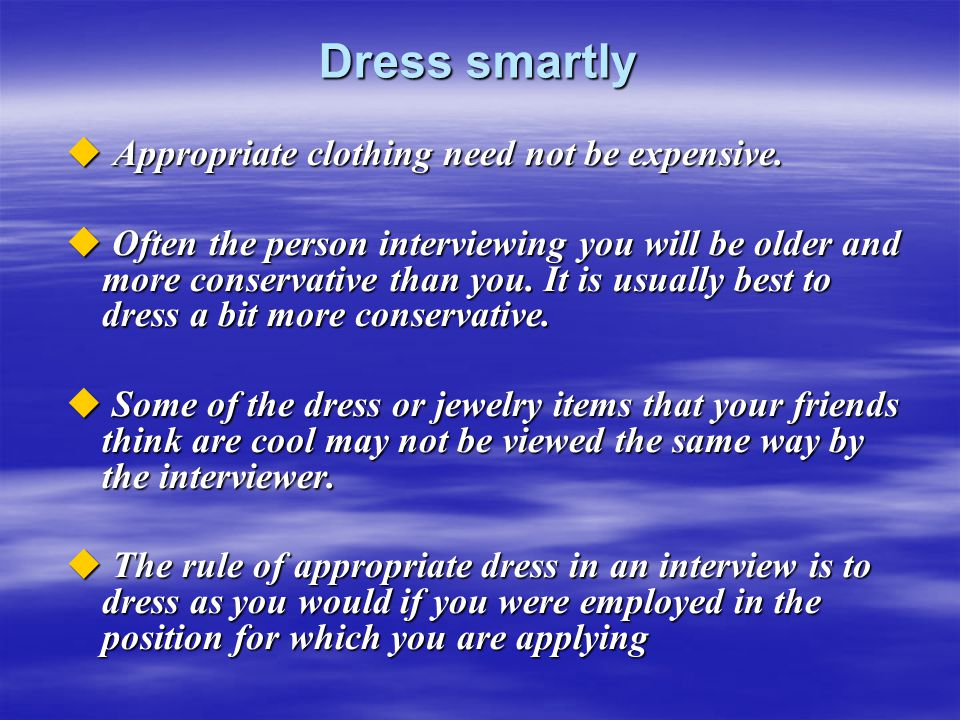 Dress smartly Appropriate clothing need not be expensive.