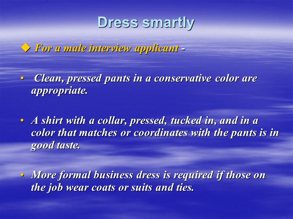 Dress smartly For a male interview applicant -