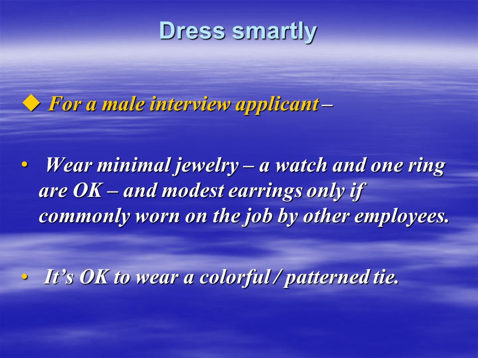 Dress smartly For a male interview applicant –