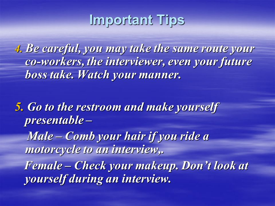 Important Tips 5. Go to the restroom and make yourself presentable –