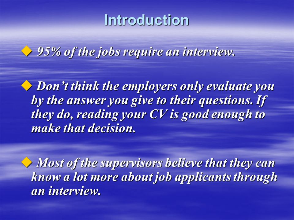 Introduction 95% of the jobs require an interview.