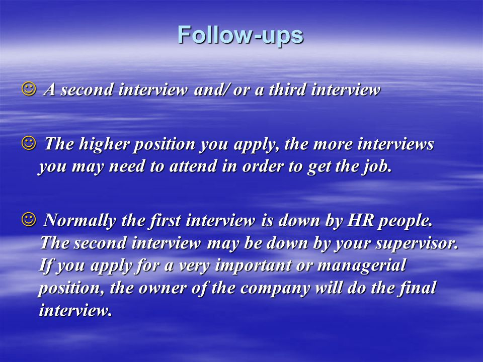 Follow-ups A second interview and/ or a third interview
