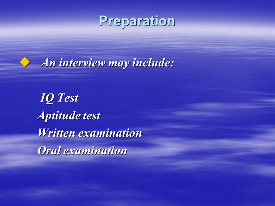 Preparation An interview may include: IQ Test Aptitude test