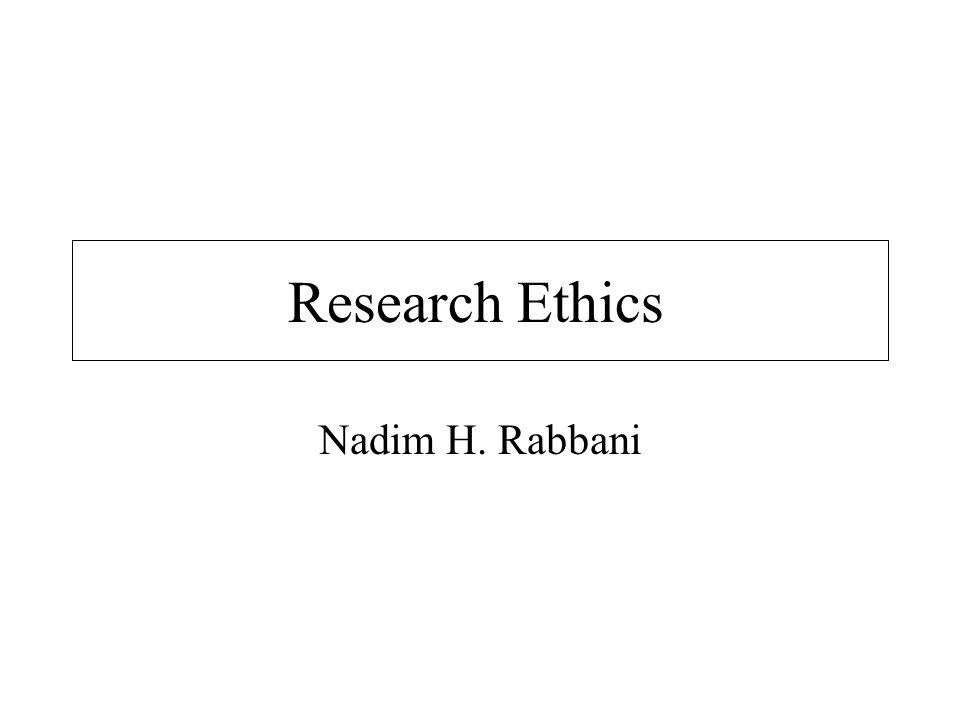 Research Ethics Nadim H. Rabbani