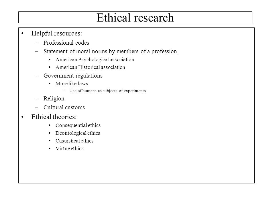 Ethical research Helpful resources: Ethical theories: