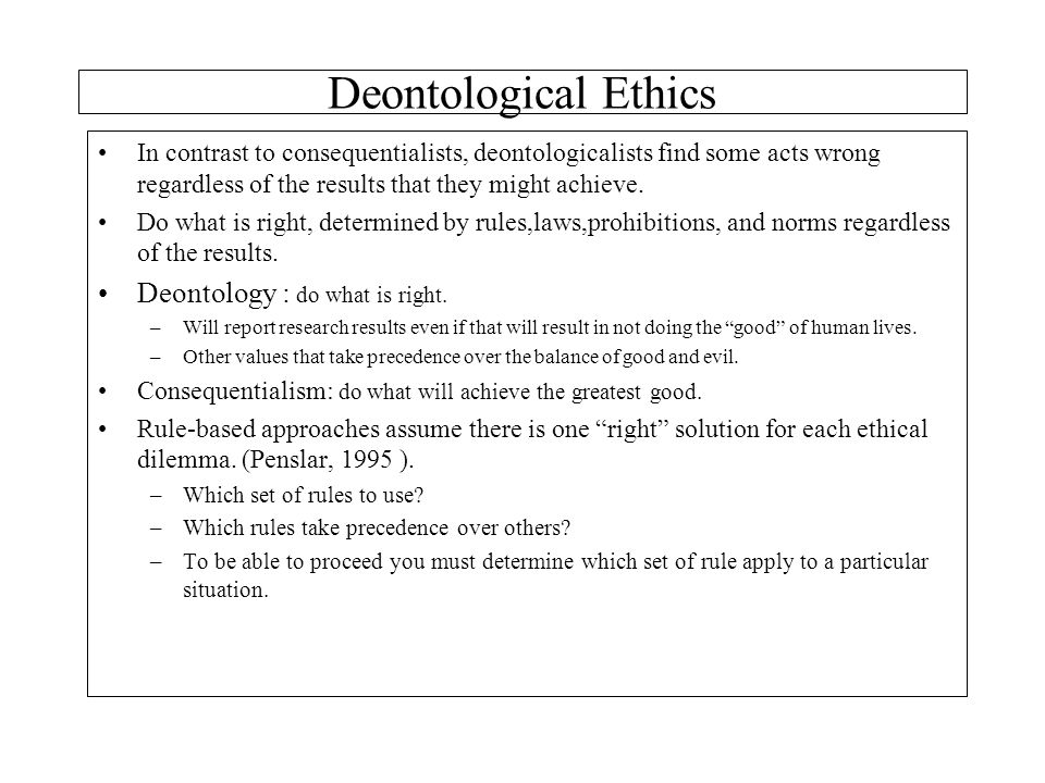Deontological Ethics Deontology : do what is right.
