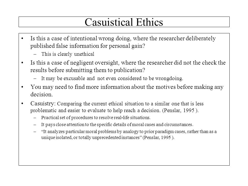 Casuistical Ethics Is this a case of intentional wrong doing, where the researcher deliberately published false information for personal gain