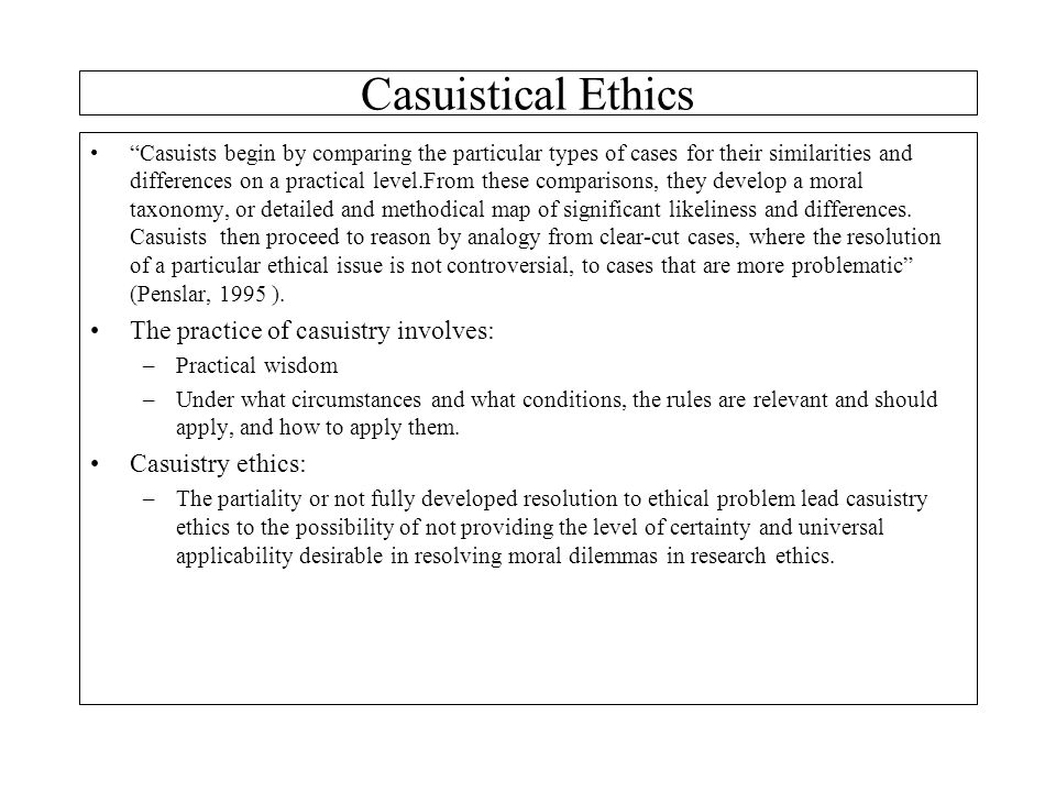 Casuistical Ethics The practice of casuistry involves: