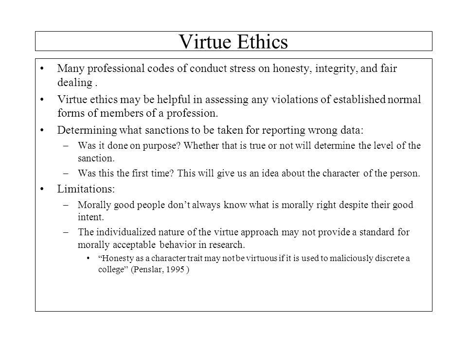 Virtue Ethics Many professional codes of conduct stress on honesty, integrity, and fair dealing .