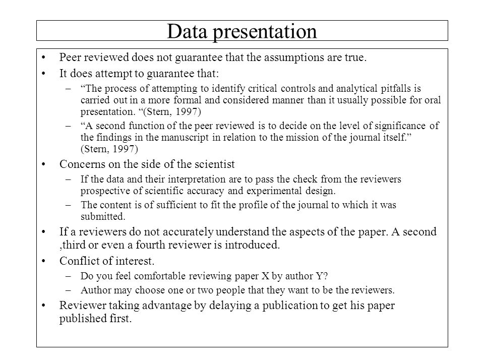 Data presentation Peer reviewed does not guarantee that the assumptions are true. It does attempt to guarantee that: