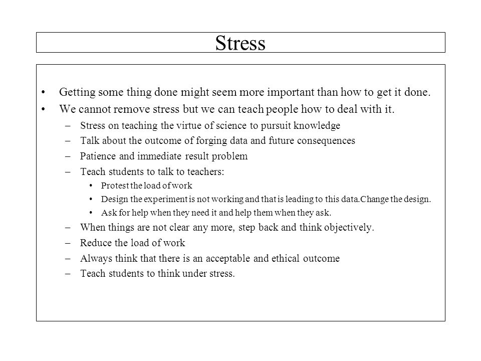 Stress Getting some thing done might seem more important than how to get it done.