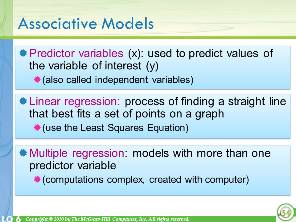 Associative Models Predictor variables (x): used to predict values of the variable of interest (y) (also called independent variables)