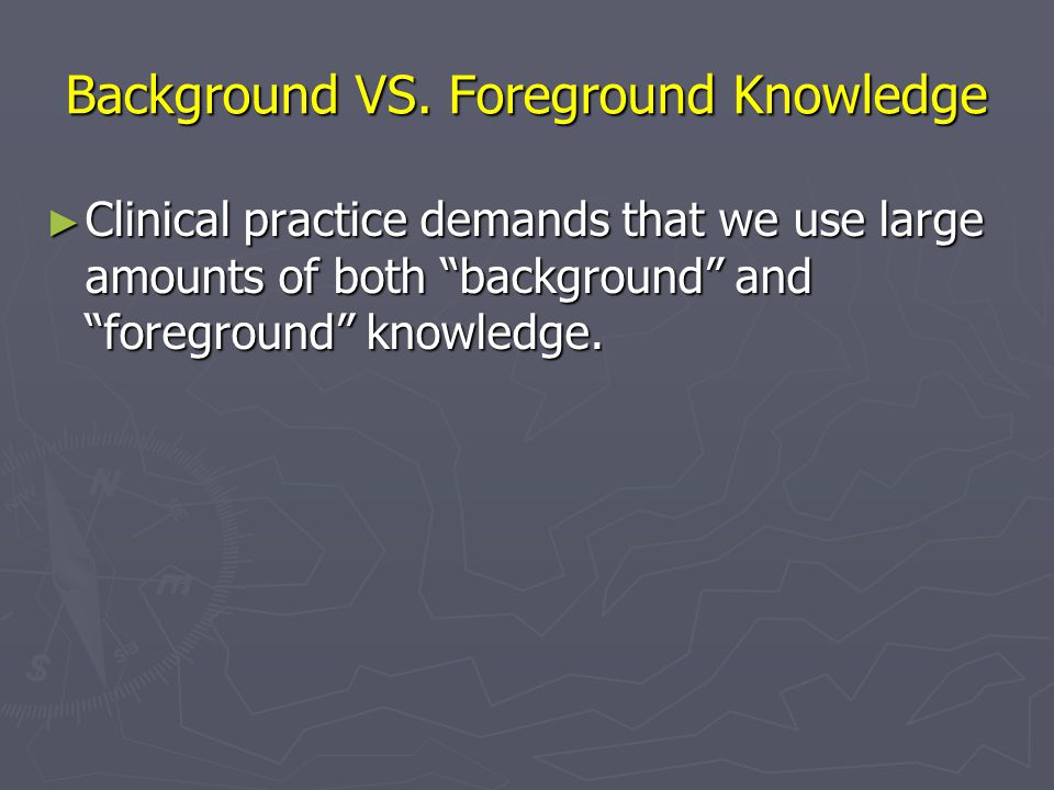 Background VS. Foreground Knowledge