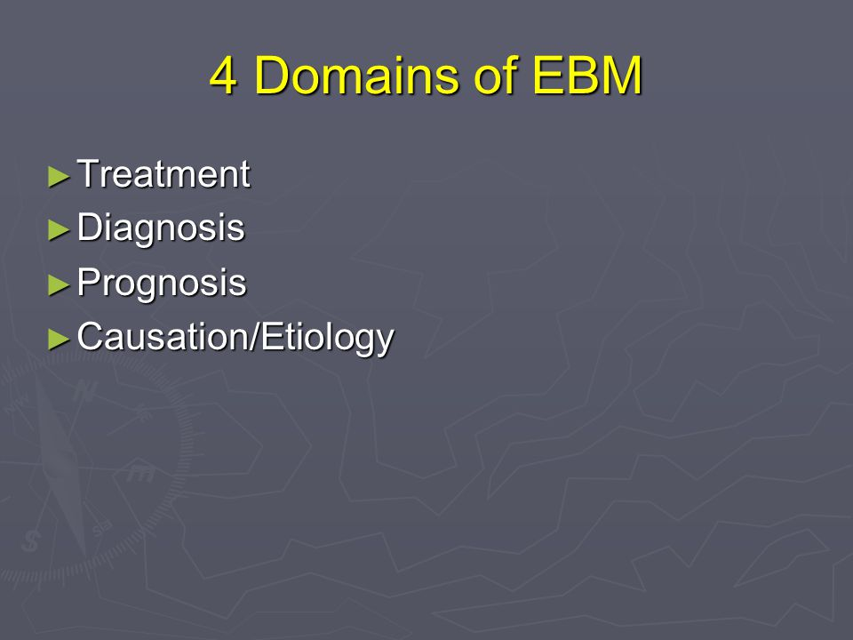 4 Domains of EBM Treatment Diagnosis Prognosis Causation/Etiology
