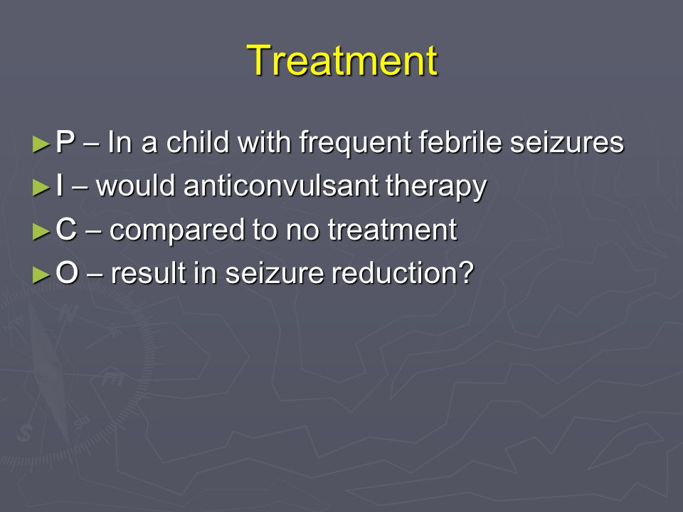 Treatment P – In a child with frequent febrile seizures