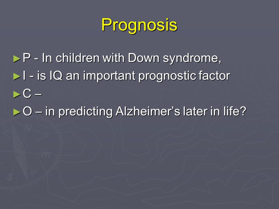 Prognosis P - In children with Down syndrome,