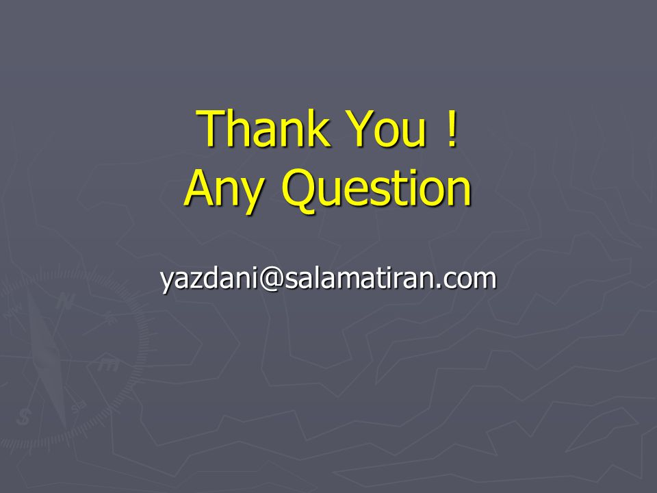 Thank You ! Any Question yazdani@salamatiran.com