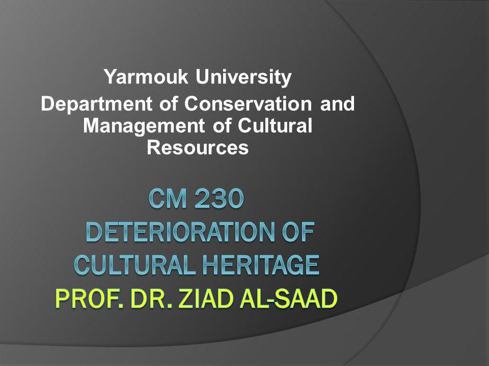 CM 230 Deterioration of Cultural Heritage Prof. Dr. Ziad Al-Saad