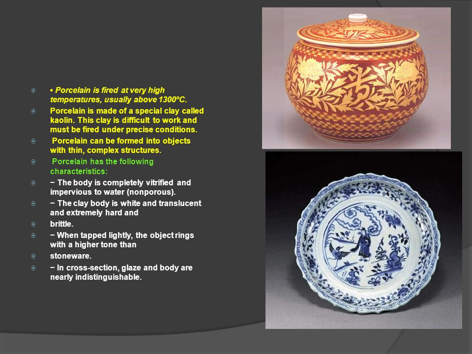 • Porcelain is fired at very high temperatures, usually above 1300ºC.
