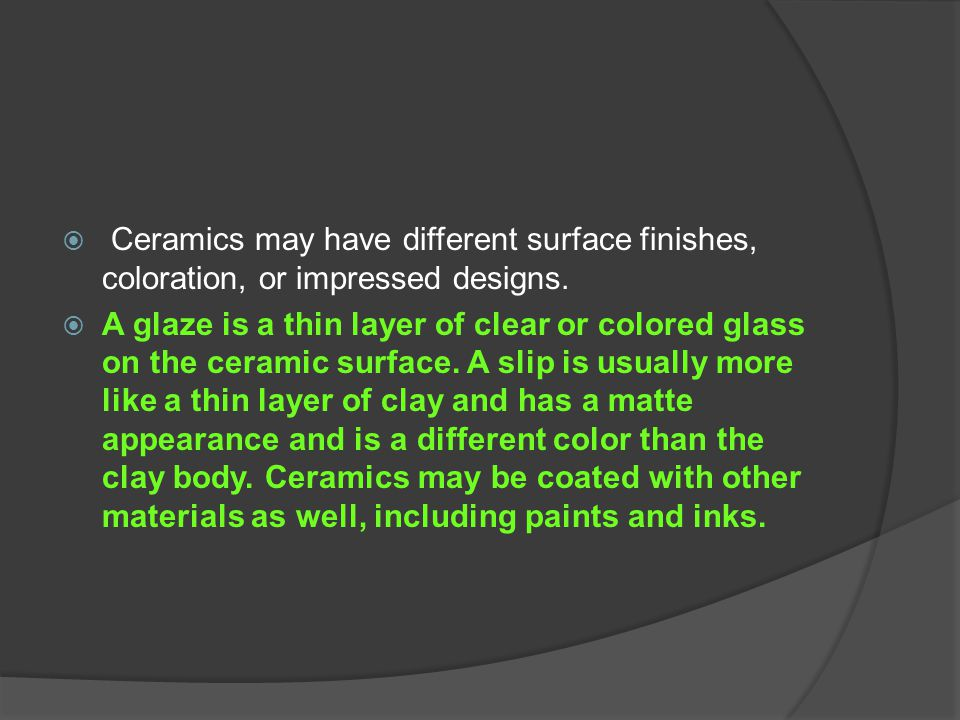 Ceramics may have different surface finishes, coloration, or impressed designs.