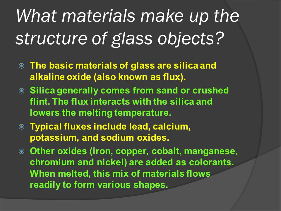 What materials make up the structure of glass objects