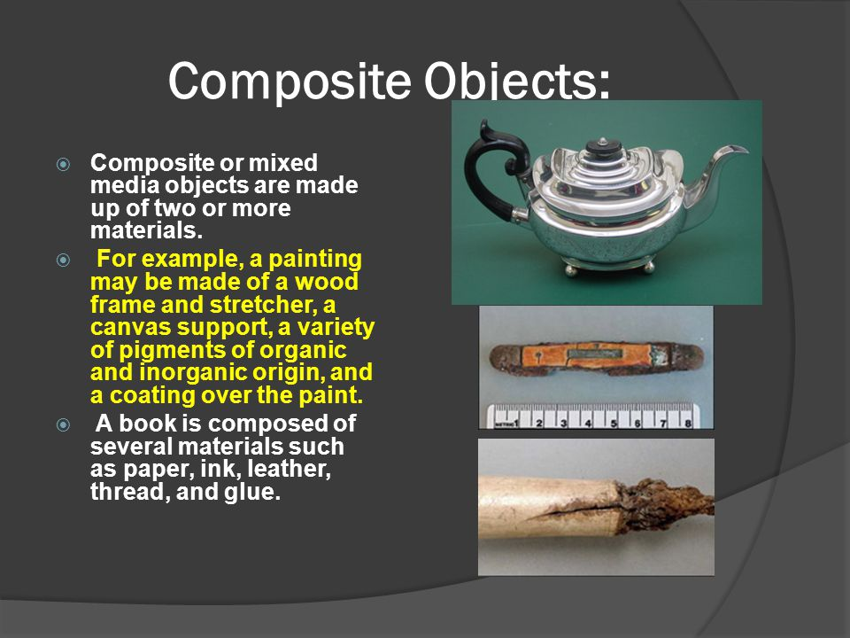 Composite Objects: Composite or mixed media objects are made up of two or more materials.