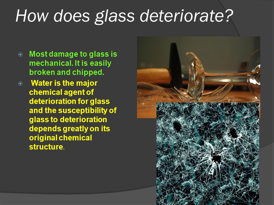 How does glass deteriorate