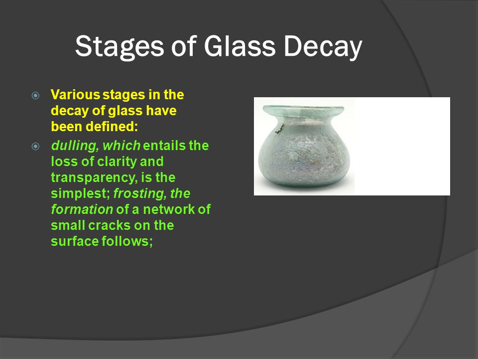 Stages of Glass Decay Various stages in the decay of glass have been defined: